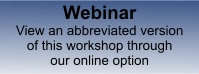 Our Webinars are live online training sessions that offer abbreviated versions of our in-person public workshops.